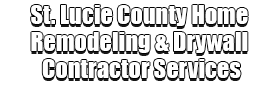 St. Lucie County Home Remodeling & Drywall Contractor Services Logo-We offer Home Remodeling Services, Drywall Repair, Interior Painting, Drywall Installation, Exterior Painting, Residential Painting, Commercial Painting, Drywall Contracting, Wallpaper Removal, Custom Ceilings, Popcorn Removal, Smooth Ceiling, Tile Installation, Floor Installation, Bathroom Remodeling, Kitchen Remodeling, Cabinet Installation, and more contracting services!